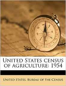 united states census of agriculture 1954 united states bureau of the census 9781245536035