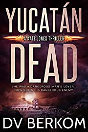 Yucatán Dead: A Kate Jones Thriller (Kate Jones Thrillers Book 6)