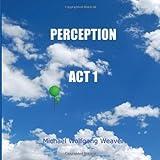 Perception Act 1, Michael Weaver, 1475109407