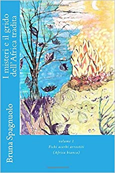 Book I misteri e il grido dell'Africa tradita: fichi acerbi arrostiti (Africa bianca): Volume 1 (Scudi segreti e talismani antichi)