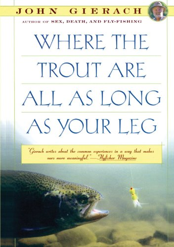 Where the Trout Are All as Long as Your Leg (John Gierach's Fly-fishing - Long Trout