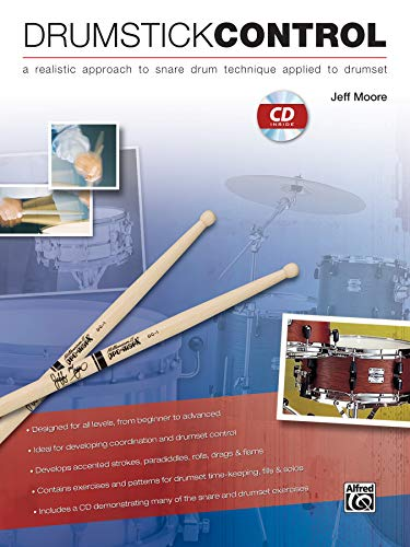 Drumstick Control: A Realistic Approach to Snare Drum Technique Applied to Drumset, Book & CD (Snare Drum Technique)