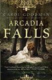 Arcadia Falls, Carol Goodman, 0345497546