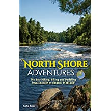 North Shore Adventures: The Best Hiking, Biking, and Paddling from Duluth to Grand Portage