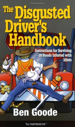 The Disgusted Drivers Handbook (Truth about Life Humor Books) by Ben Goode (1998-10-06)
