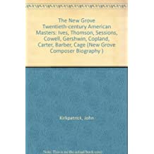 The New Grove Twentieth-century American Masters: Ives, Thomson, Sessions, Cowell, Gershwin, Copland, Carter, Barber, Cage (New Grove Composer Biography) by John Kirkpatrick (1988-05-26)