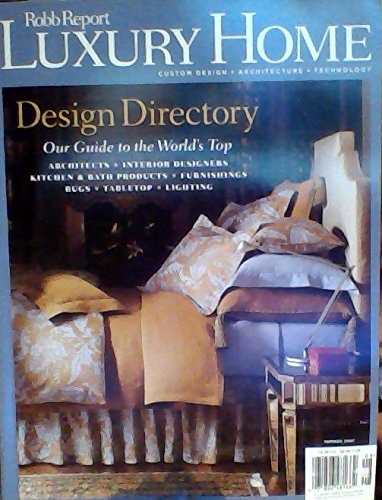 Design Directory: Our Guide to the World's Top Architects, Interior Designers, Kitchen & Bath Products, Furnishings, Rugs, Tabletop, & Lighting (Robb Report: Luxury Home, Summer 2007)
