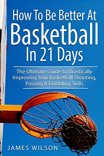How to Be Better At Basketball in 21 days: The