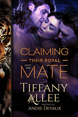 Claiming Their Royal Mate: Part One by [Allee, Tiffany, Devaux, Andie]