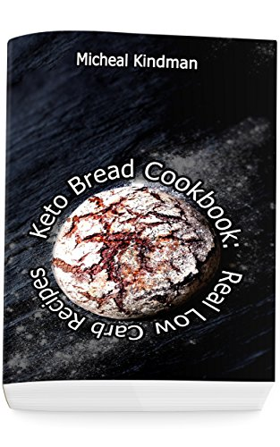 Keto Bread Cookbook:  Real Low Carb Recipes: (low carbohydrate, high protein, low carbohydrate foods, low carb, low carb cookbook, low carb recipes) by Micheal Kindman