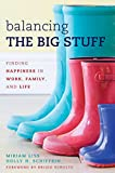 "Miriam Liss and Holly Schiffrin, ""Balancing the Big Stuff: Finding Happiness in Work, Family, and Life"" (Rowman and Littlefield, 2014)"