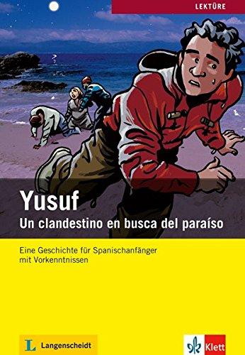 Geschichten aus Spanien und Lateinamerika: Yusuf: Un clandestino en busca del paraíso. Mit Annotationen