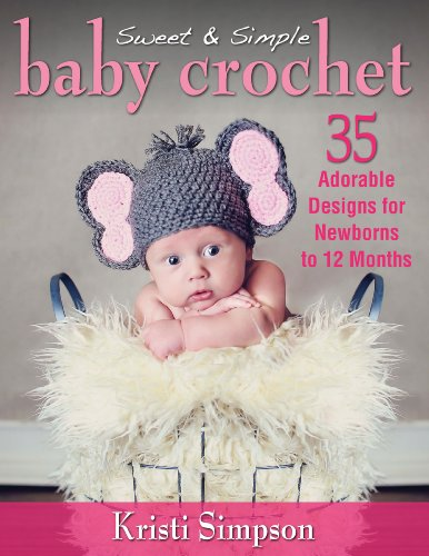 Sweet & Simple Baby Crochet: 35 Adorable Designs for Newborns to 12 -