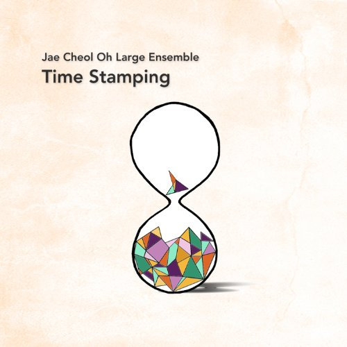 Jae Cheol Oh Large Ensemble - Time Stamping (Asia - Import)