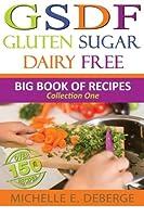 Gluten Sugar Dairy Free: Big Book of Recipes (Volume 1)