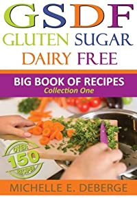 Gluten Sugar Dairy Free: Big Book of Recipes (Volume 1)