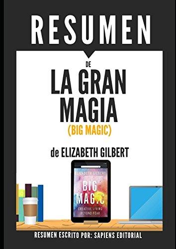 Resumen de 'La Gran Magia' (Big Magic), de Elizabeth Gilbert: Una vida creativa más allá del miedo (Spanish Edition)
