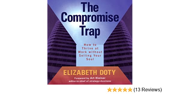the compromise trap how to thrive at work without selling your soul
