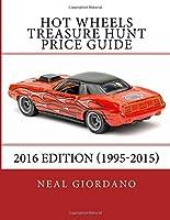 Hot Wheels Treasure Hunt Price Guide: 2016 Edition (1995-2015)