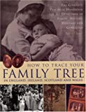 How to Trace Your Family Tree: The Complete Practical Handbook for Researching Your Family History, Heritage and Genealogy