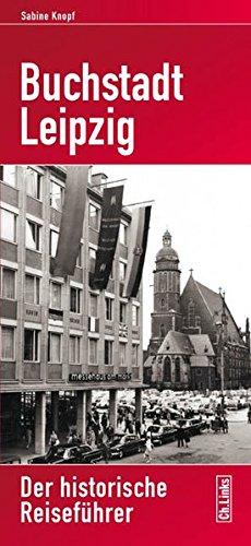 Buchstadt Leipzig: Der historische Reiseführer