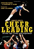 Complete Guide to Cheerleading: All the Tips, Tricks, and Inspiration