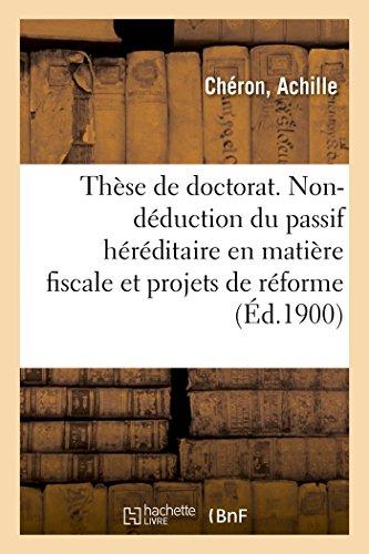 Thèse de Doctorat. La Non-Déduction Du Passif Héréditaire En Matière Fiscale (French Edition)