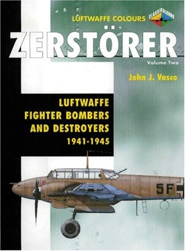 Zerstorer Volume Two: Luftwaffe Fighter Bombers and Destroyers 1941-1945 (Luftwaffe Colours) ()