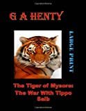 The Tiger of Mysore: the War with Tippoo Saib Large Print, G. A. Henty, 149615987X