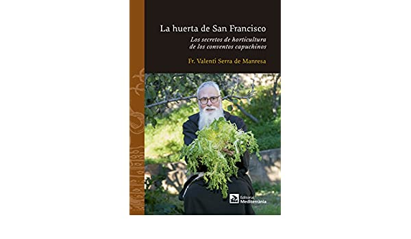 La huerta de San Francisco. Los secretos de horticultura de los ...