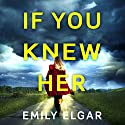 If You Knew Her Audiobook by Emily Elgar Narrated by Katy Sobey
