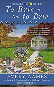 To Brie or Not To Brie (Cheese Shop Mystery) by Avery Aames (2013-02-05)
