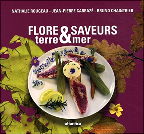 Lire des livres en ligne et télécharger gratuitement Flore & Saveurs : Tome 2, Terre mer 2758800705 by Nathalie Rougeau,Jean-Pierre Carrazé in French PDF RTF