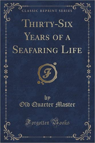 Book Thirty-Six Years of a Seafaring Life (Classic Reprint)