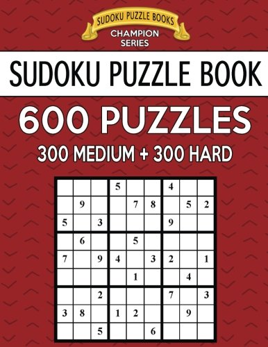 Champions Puzzle (Sudoku Puzzle Book, 600 Puzzles, 300 MEDIUM and 300 HARD: Improve Your Game With This Two Level Book (Sudoku Puzzle Books Champion Series) (Volume 22))