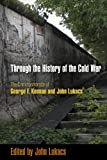 img - for Through the History of the Cold War: The Correspondence of George F. Kennan and John Lukacs book / textbook / text book