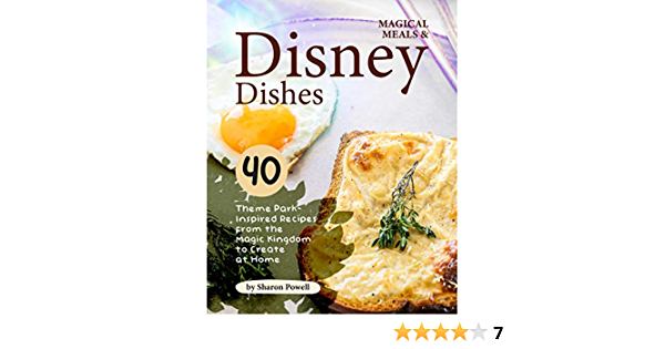 Magical Meals & Disney Dishes: 40 Theme Park-Inspired Recipes from the Magic Kingdom to Create at Home