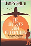 img - for The Shy Guy's Guide to Travelling: Overcome Your Fears and See The World book / textbook / text book