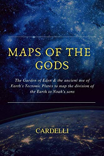 Maps of the Gods: The Garden of Eden & the ancient use of Earth's Tectonic Plates to map the division of the Earth to Noah's sons ()