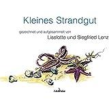 Kleines Strandgut: aufgesammelt und gezeichnet von Liselotte und Siegfried Lenz