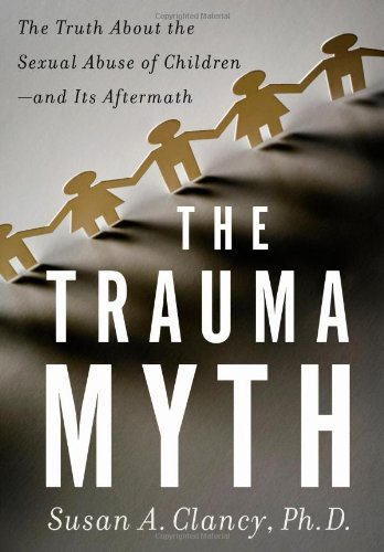The Trauma Myth: The Truth About the Sexual Abuse of ...
