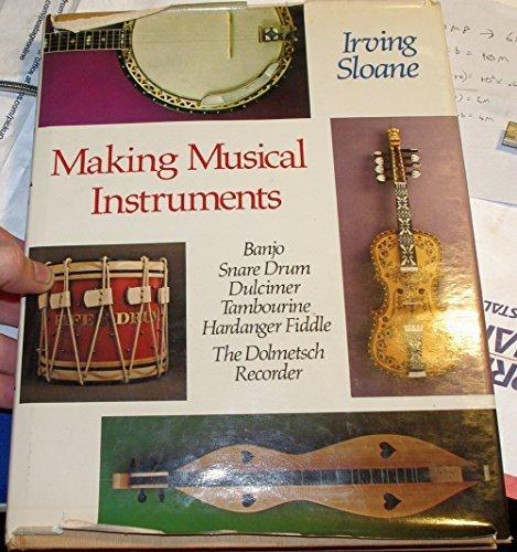 Making Musical Instruments: Banjo, Snare Drum, Dulcimer, Tambourine, Hardanger Fiddle, the Dolmetsch Recorder