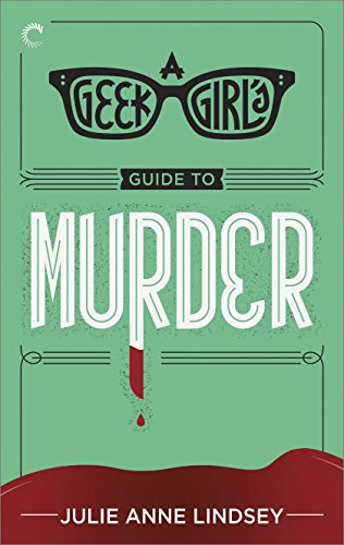 A Geek Girl's Guide To Murder by Julie Anne Lindsay