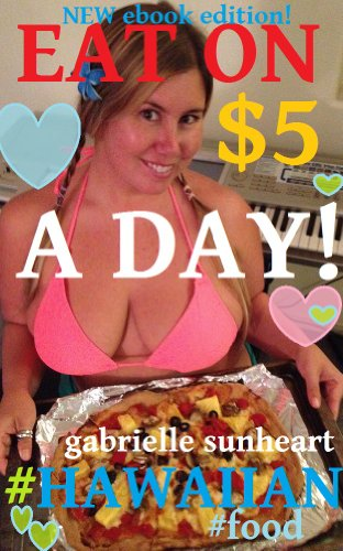Eat Hawaiian Food on $5 a Day! (Eat On $5 A Day! Book 2) by Gabrielle Sunheart