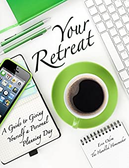 Your Retreat: A Guide to Giving Yourself a Personal Planning Day by [Odom, Erin]