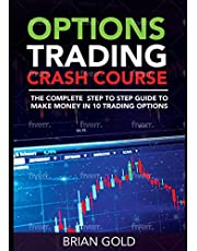 Options Trading Crash Course: ALL IN 1 BOOK: The Complete a Step to Step Guide to Make Money in 10 Trading Options. Day Trading Strategies, Covered Call Trading , Swing Trading and More