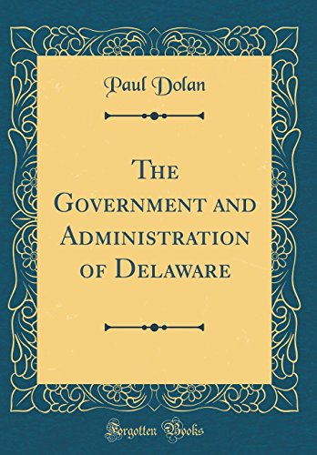 The Government and Administration of Delaware (Classic Reprint)