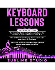 Keyboard Lessons - 3 in 1: Essential Guide for Beginners + Tips and tricks + Advanced Guide to Learn Playing Keyboard Chords and Scales Like a Pro