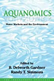 Aquanomics : Water Markets and the Environment, , 1412842697