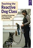 Teaching the Reactive Dog Class: Leading the Journey from Reactivity to Reliability